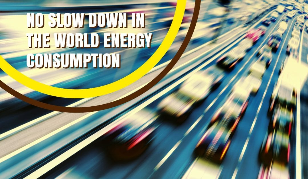 No Slow Down in the World Energy Consumption