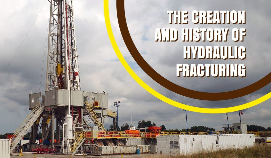 The Creation and History of Hydraulic Fracturing