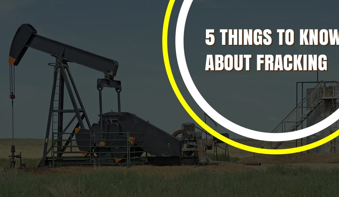 5 Things to Know About Fracking