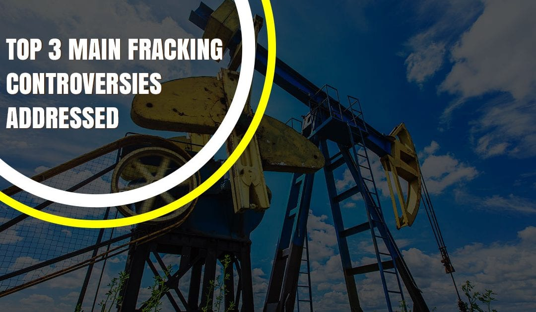 Top 3 Main Fracking Controversies Addressed