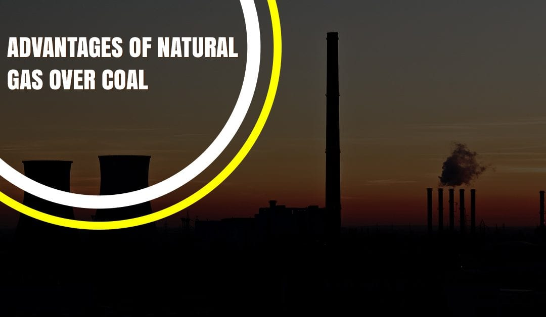 Advantages Of Natural Gas Over Coal