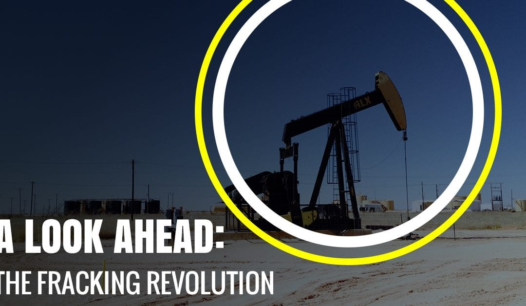 Looking Ahead: The Fracking Revolution