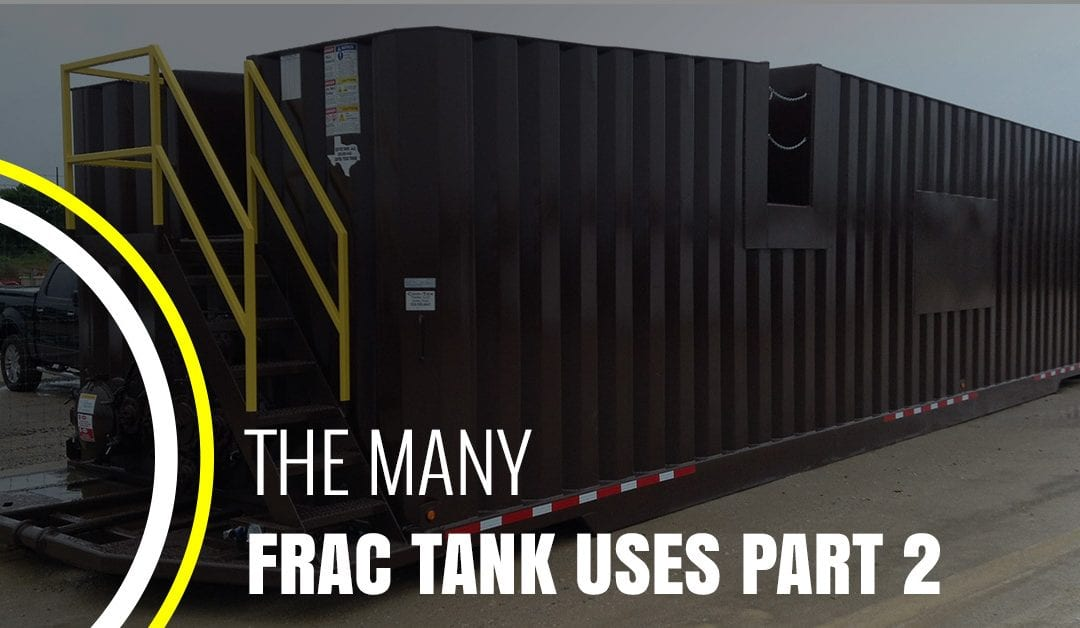 The Many Frac Tank Uses Part 2
