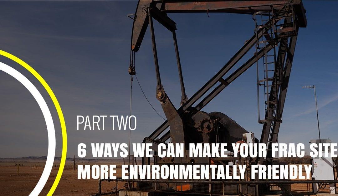 6 Ways We Can Make Your Frac Site More Environmentally Friendly Part 2